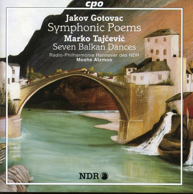 Gotovac: Symphonic Poems - Tajcevic: 7 Balkan Dances