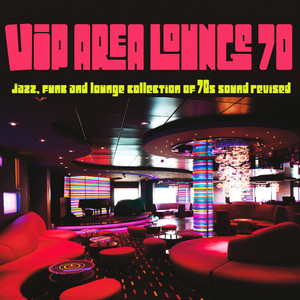 VIP Area Lounge 70 (Jazz, Funk and Lounge Collection of 70s Sound Revised)
