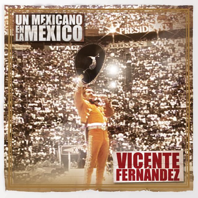 Un Mexicano En La México - Vicente Fernández