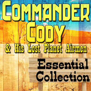 Commander Cody and His Lost Planet Airmen Essential Collection