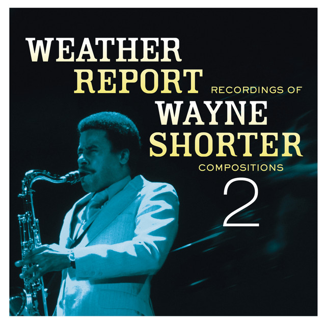 Weather Report Recordings Of Wayne Shorter Compositions 2 By Wayne Shorter  On Spotify