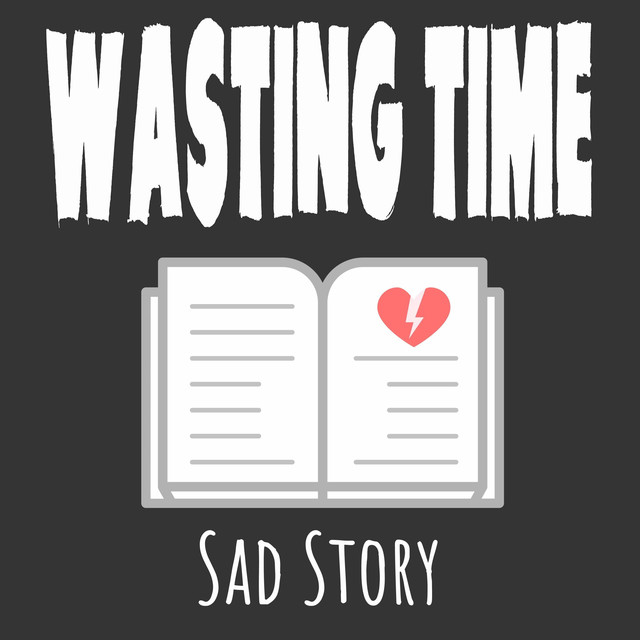 Sad Story, a song by Wasting Time on Spotify