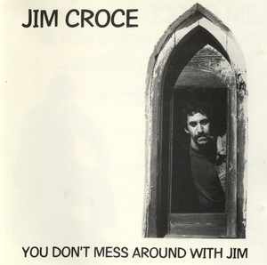 You Don't Mess Around With Jim - Jim Croce
