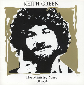 The Ministry Years, Vol. 2 - Keith Green