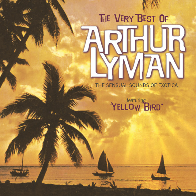 The Very Best Of Arthur Lyman (The Sensual Sounds Of Exotica)