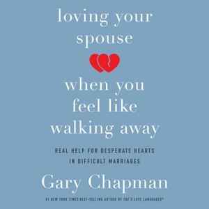 Loving Your Spouse When You Feel Like Walking Away (Unabridged)