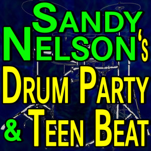 Sandy Nelson's Drum Party And Teen Beat