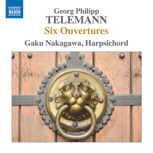 Album cover for Telemann: 6 Ouvertüres, TWV 32:5-10 by Georg Philipp Telemann, Gaku Nakagawa