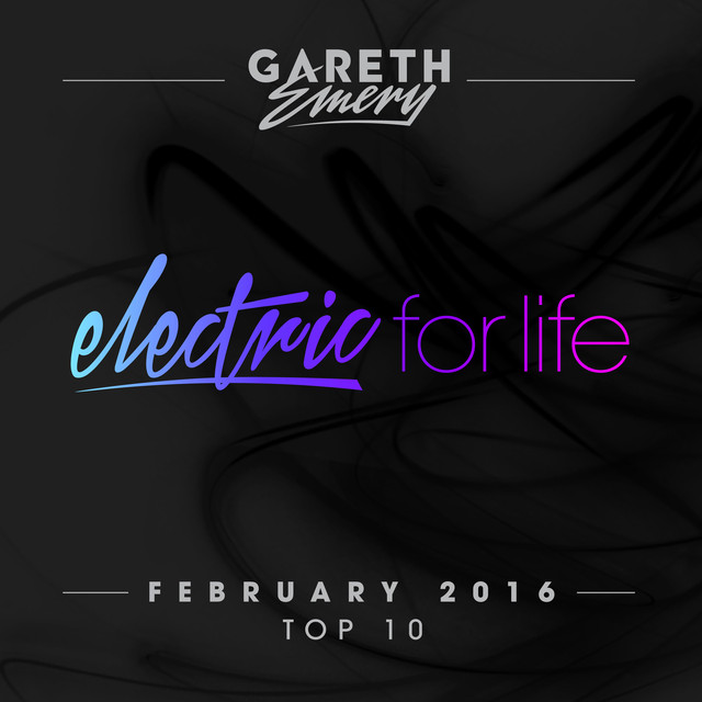 Electric For Life Top 10 - February 2016 (by Gareth Emery)