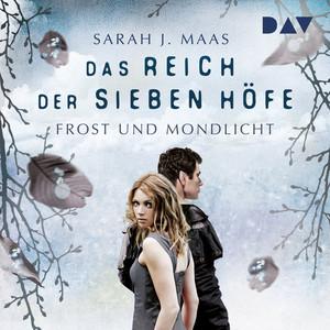 Frost und Mondlicht - Das Reich der sieben Höfe, Teil 4 (ungekürzt) Audiobook