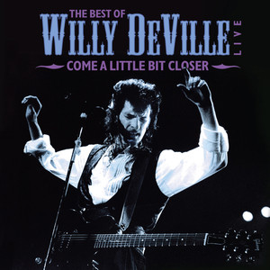 The Best Of Willy DeVille Live - Come A Little Bit Closer album