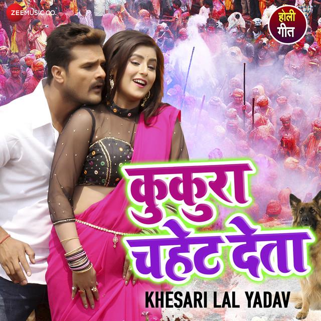 Kukura Chahet Dela by Khesari Lal Yadav on Spotify