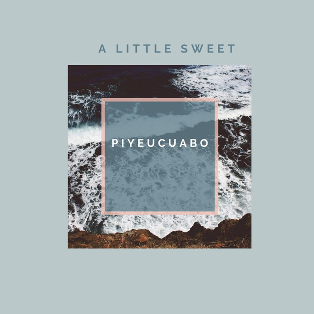 Album cover for A Little Sweet by Piyeucuabo