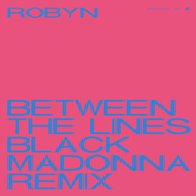 Robyn — Between the lines (The Black Madonna Remix)