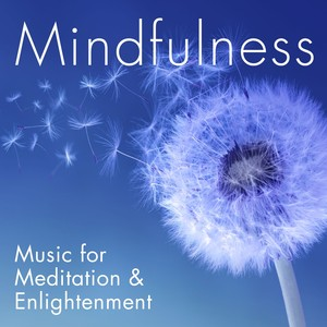 Mindfulness - Music for Meditation and Enlightenment