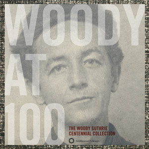 Woody At 100: The Woody Guthrie Centennial Collection - Woody Guthrie