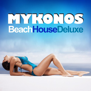 Mykonos Beach House Deluxe (Chilled Grooves Hot Selection) album