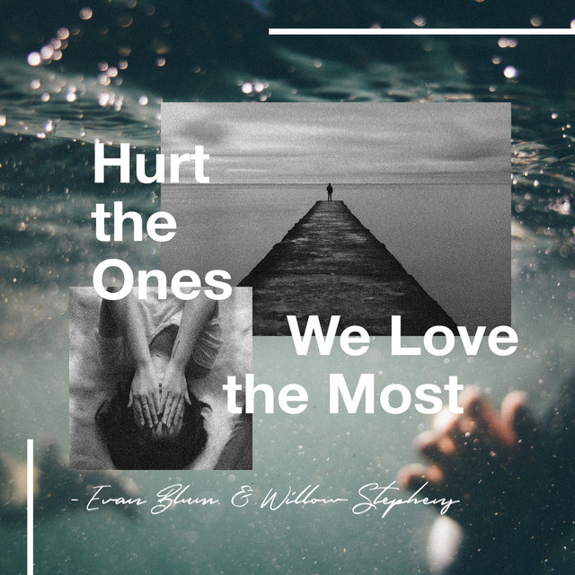 Hurt The Ones We Love The Most A Song By Evan Blum On Spotify