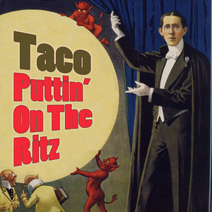 Puttin' On The Ritz  - Taco