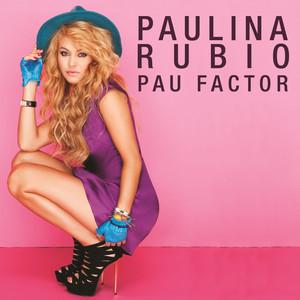 Pau Factor - Paulina Rubio