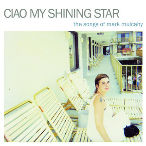 Ciao My Shining Star - The Songs of Mark Mulcahy