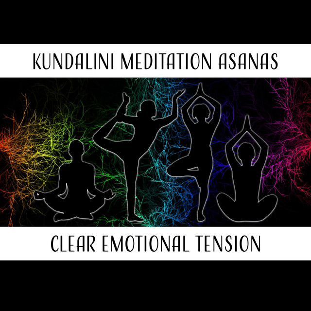 Kundalini Meditation Asanas (Clear Emotional Tension, Relaxation