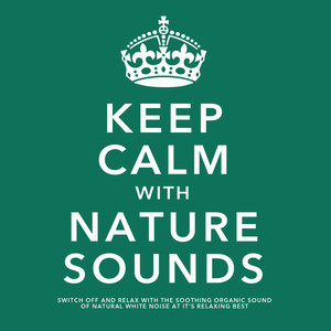 Keep Calm With Nature Sounds: Switch Off and Relax With the Soothing Sound of Natural White Noise At It's Relaxing Best Albumcover