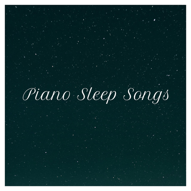 Piano Sleep Songs by Piano on Spotify