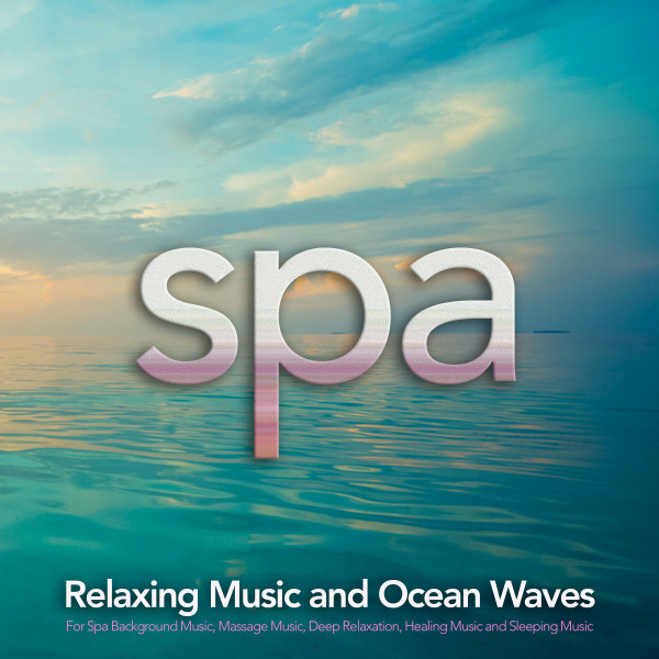 Spa Music: Relaxing Music and Ocean Waves For Spa Background