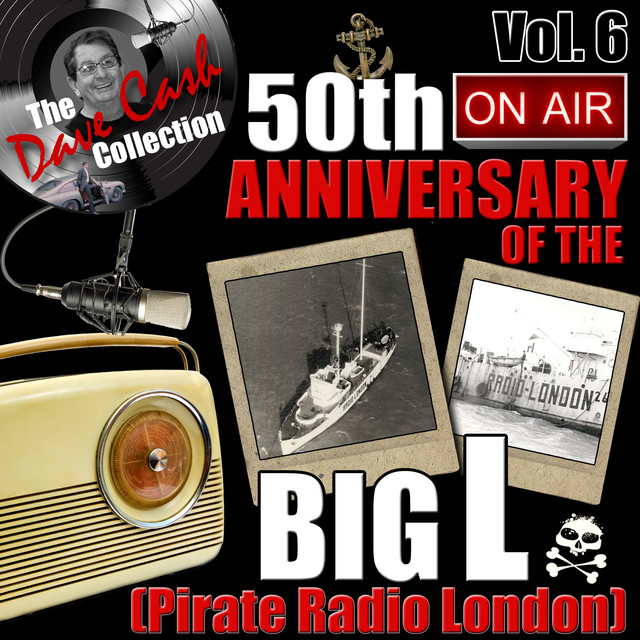 Various Artists The Dave Cash Collection: 50th Anniversary of the Big L (Pirate Radio London), Vol. 6 album cover