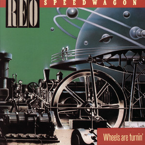 Wheels Are Turnin' - Reo Speedwagon