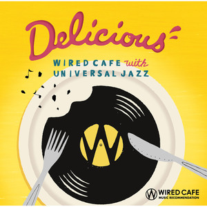 Delicious - WIRED CAFE With UNIVERSAL JAZZ