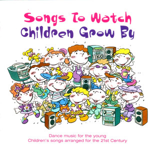 Songs to Watch Children Grow - Children Songs