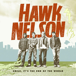 Smile, It's The End Of The World - Hawk Nelson