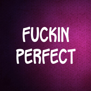 Fuckin perfect - Pink