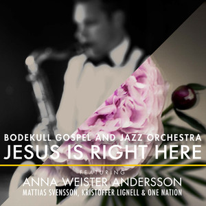 Bodekull Gospel & Jazz Orchestra, Jesus Is Right Here på Spotify