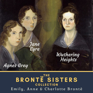 The Brontë Sisters Collection (Wuthering Heights, Agnes Grey & Jane Eyre)