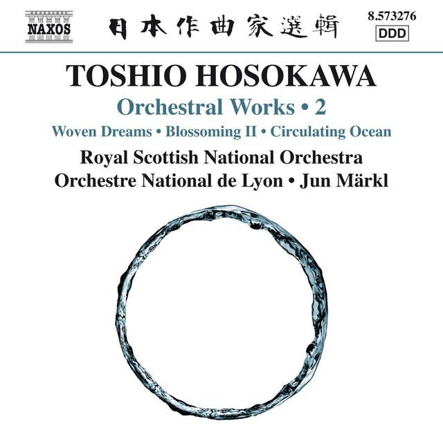 Toshio Hosokawa: Woven Dreams, Blossoming II & Circulating Ocean
