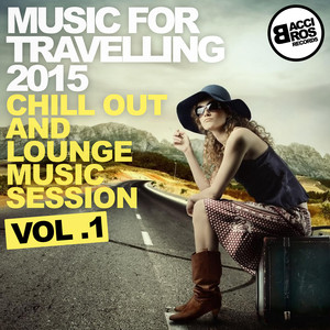 Music for Travelling 2015 - Chill Out and Lounge Music Session Vol. 1 Albumcover