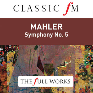 Mahler: Symphony No. 5 (Classic FM: The Full Works) Albümü