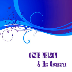 Ozzie Nelson, Ozzie Nelson & His Orchestra And then some cover