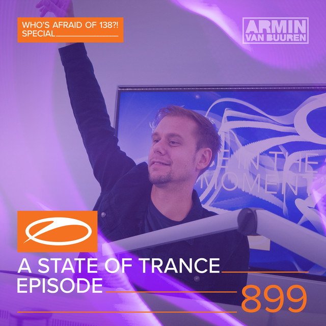ASOT 899 - A State Of Trance Episode 899 (Who's Afraid Of 138?! Special)