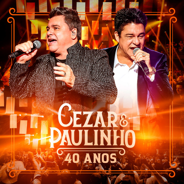 Cezar & Paulinho 40 Anos (Ao Vivo)
