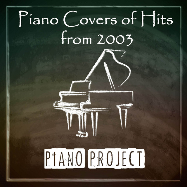 Piano Covers of Hits from 2003