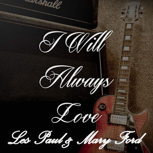 I Will Always Love Les Paul & Mary Ford