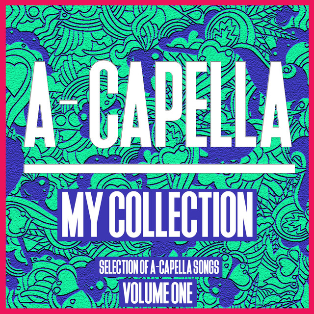 A-Cappella My Collection, Vol  1 - Selection of a Cappella Songs by