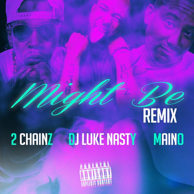 Might Be (Remix) (feat. 2 Chainz & Maino) - Single