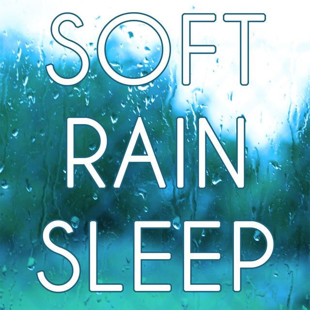 Album cover for Soft Rain Sleep by Rain Sounds, Nature Sounds, Rain for Deep Sleep