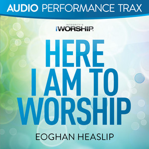 Here I Am to Worship (Audio Performance Trax)