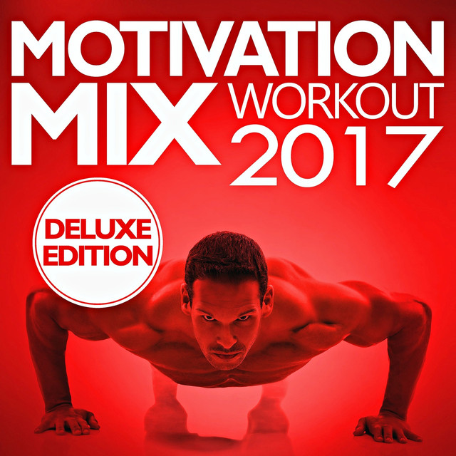Motivation Mix Workout 2017 – Deluxe Edition by Workout Remix Factory on  Spotify